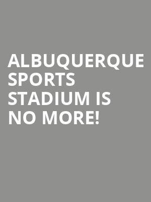 Albuquerque Sports Stadium is no more